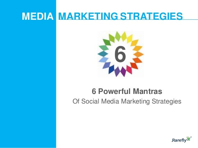MEDIA MARKETING STRATEGIES  6 6 Powerful Mantras Of Social Media Marketing Strategies