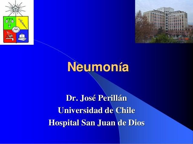 NeumoníaDr. José PerillánUniversidad de ChileHospital San Juan de Dios