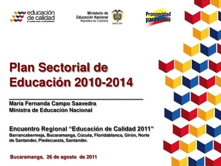 Plan Sectorial deEducación 2010-2014___________________________María Fernanda Campo SaavedraMinistra de Educación Nacional...