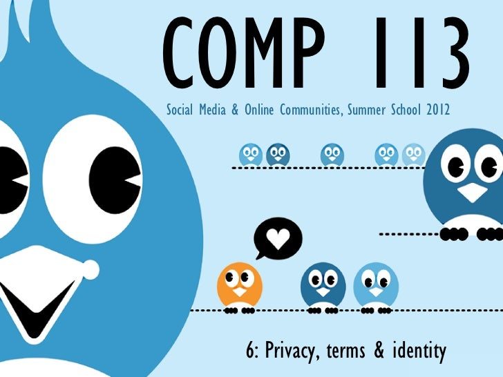 COMP 113Social Media & Online Communities, Summer School 2012              6: Privacy, terms & identity