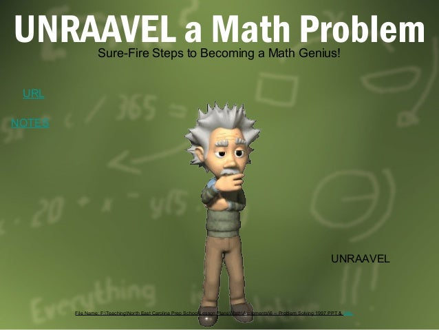 UNRAAVEL a Math Problem                 Sure-Fire Steps to Becoming a Math Genius! URLNOTES                               ...