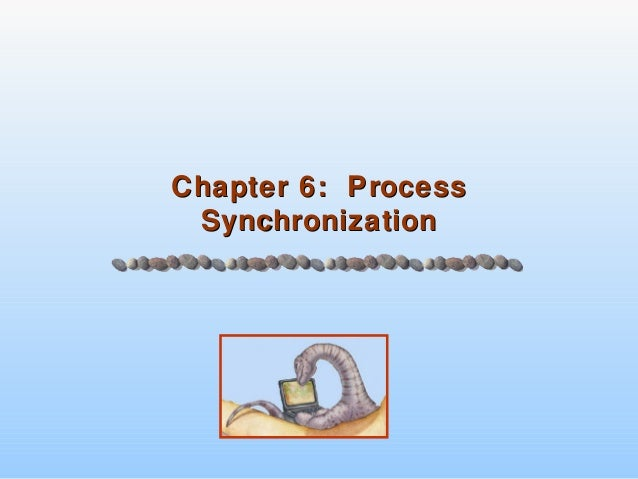 Chapter 6: ProcessChapter 6: ProcessSynchronizationSynchronization