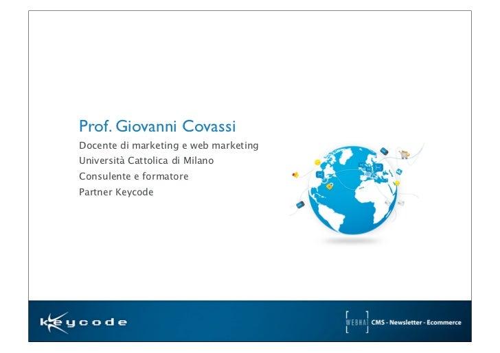 Prof. Giovanni CovassiDocente di marketing e web marketingUniversità Cattolica di MilanoConsulente e formatorePartner Keyc...
