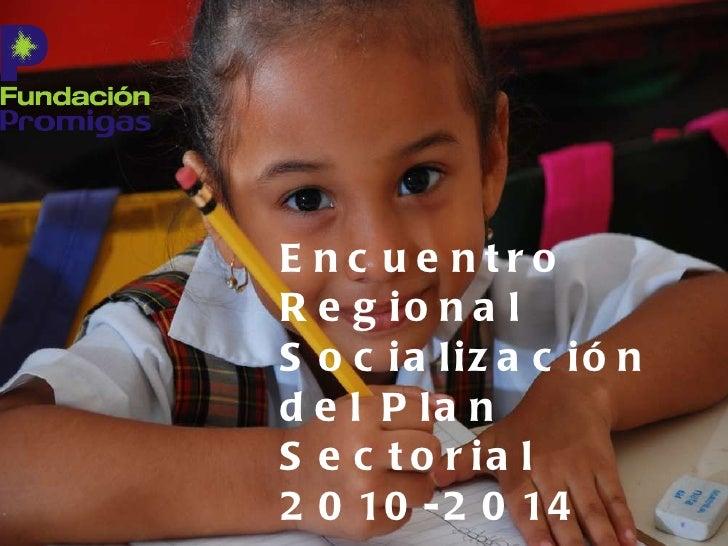 Encuentro Regional Socialización del Plan Sectorial 2010-2014 Lucía Ruíz  Martínez- Fundación Promigas
