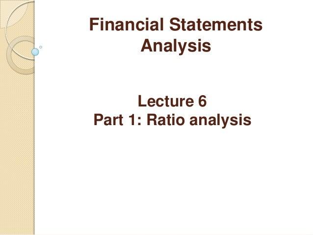 Financial StatementsAnalysisLecture 6Part 1: Ratio analysis
