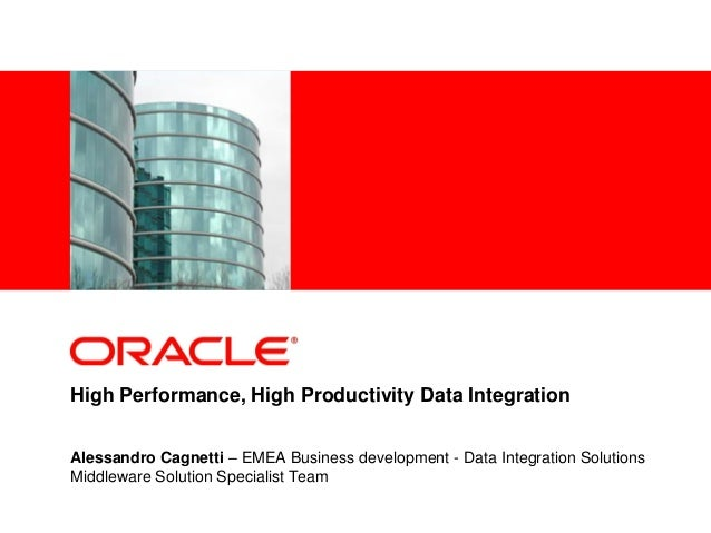 <Insert Picture Here> High Performance, High Productivity Data Integration Alessandro Cagnetti – EMEA Business development...