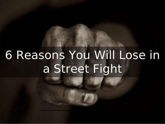 6 Reasons You Will Lose in a Street Fight