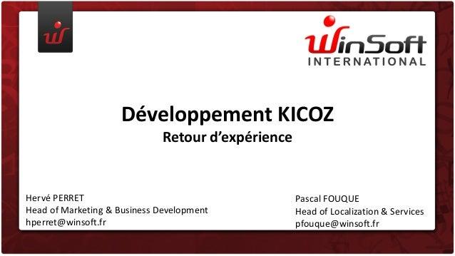 Développement KICOZ Retour d'expérience  Hervé PERRET Head of Marketing & Business Development hperret@winsoft.fr  Pascal ...