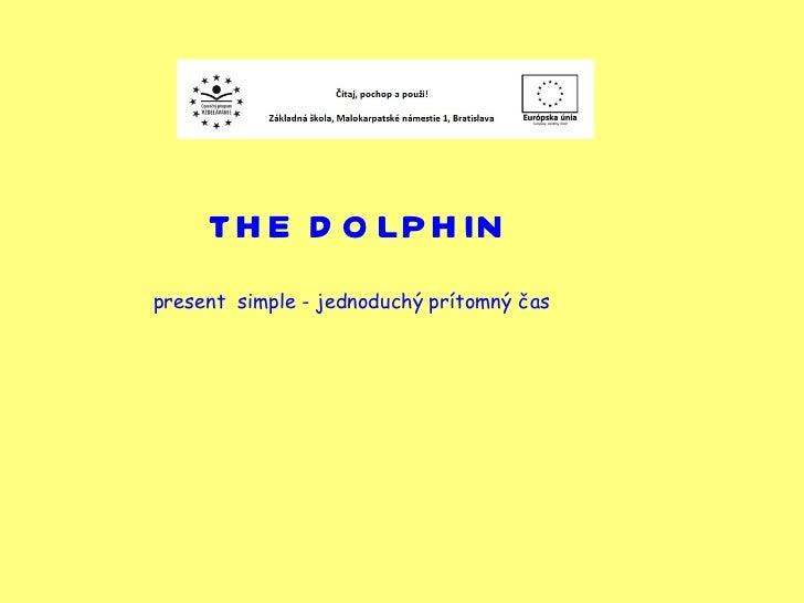 THE DOLPHIN present  simple - jednoduchý prítomný čas