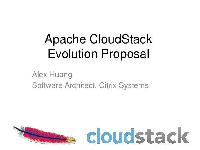 Apache CloudStack   Evolution ProposalAlex HuangSoftware Architect, Citrix Systems