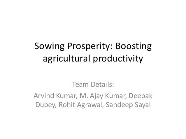 Sowing Prosperity: Boosting agricultural productivity Team Details: Arvind Kumar, M. Ajay Kumar, Deepak Dubey, Rohit Agraw...