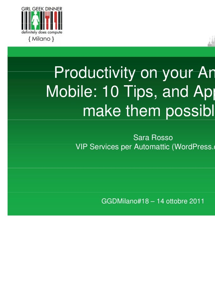 Productivity on your AndroidMobile: 10 Tips, and Apps that     make them possible                     Sara Rosso    VIP Se...