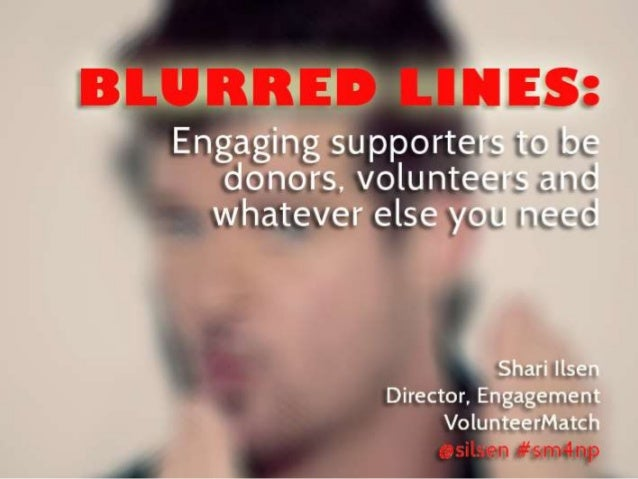 Blurred Lines: Engaging Supporters to Be Donors, Volunteers and Whatever Else You Need