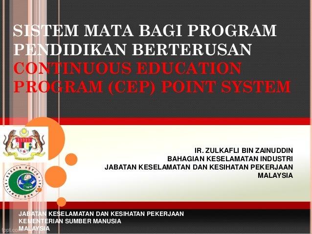 SISTEM MATA BAGI PROGRAMPENDIDIKAN BERTERUSANCONTINUOUS EDUCATIONPROGRAM (CEP) POINT SYSTEMIR. ZULKAFLI BIN ZAINUDDINBAHAG...