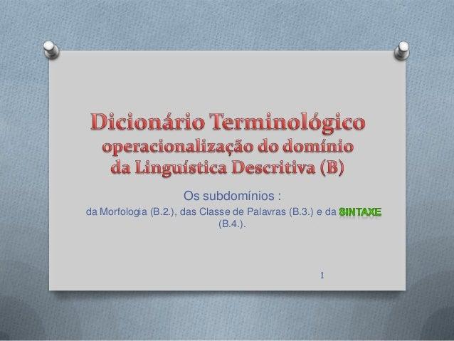 Os subdomínios :da Morfologia (B.2.), das Classe de Palavras (B.3.) e da                              (B.4.).             ...