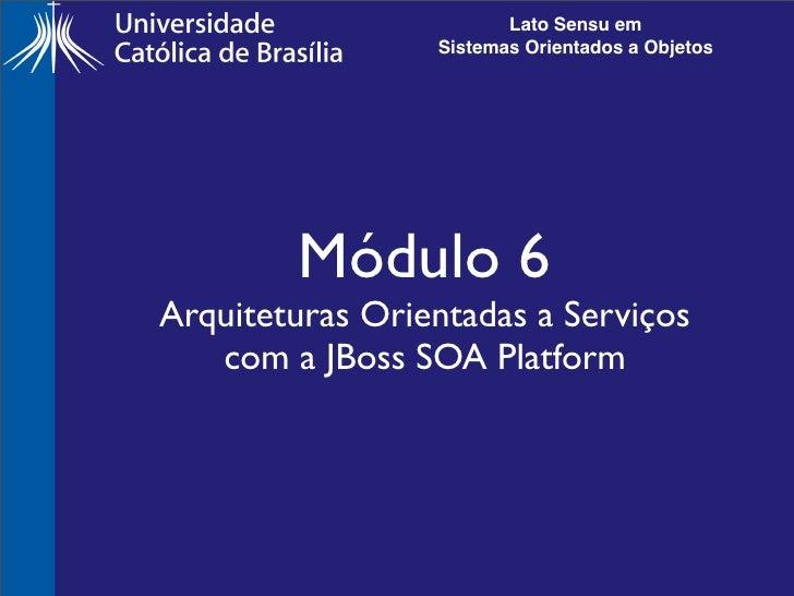 Lato Sensu em                  Sistemas Orientados a Objetos             Módulo 6 Arquiteturas Orientadas a Serviços    co...