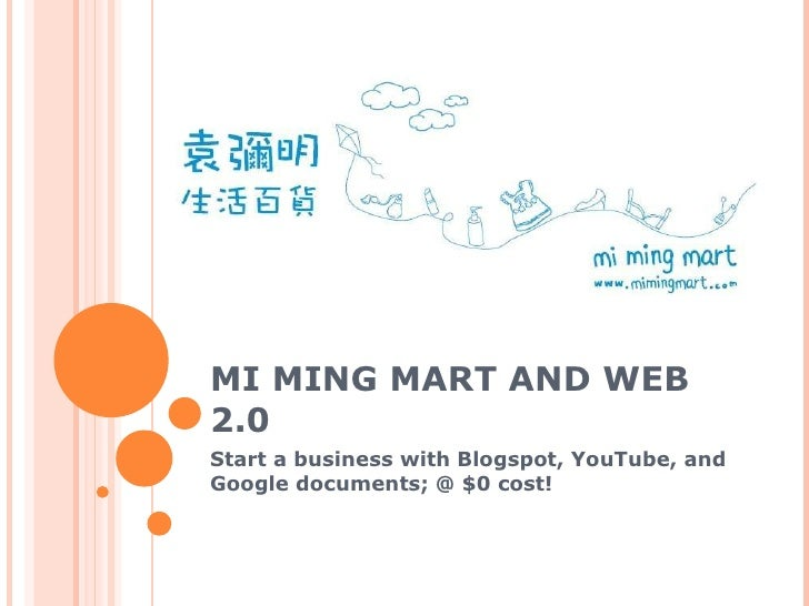 MI MING MART AND WEB 2.0 Start a business with Blogspot, YouTube, and Google documents; @ $0 cost!