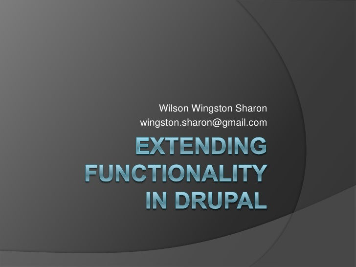 Extending functionalityin drupal<br />Wilson Wingston Sharon<br />wingston.sharon@gmail.com<br />