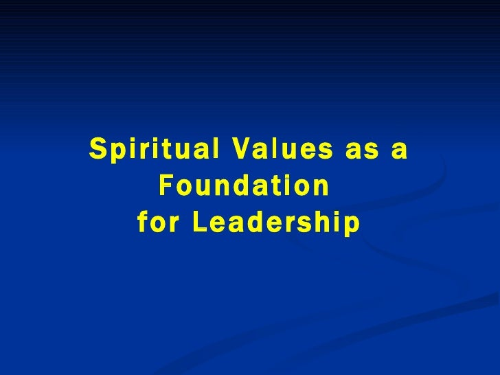 Spiritual Values as a Foundation  for Leadership