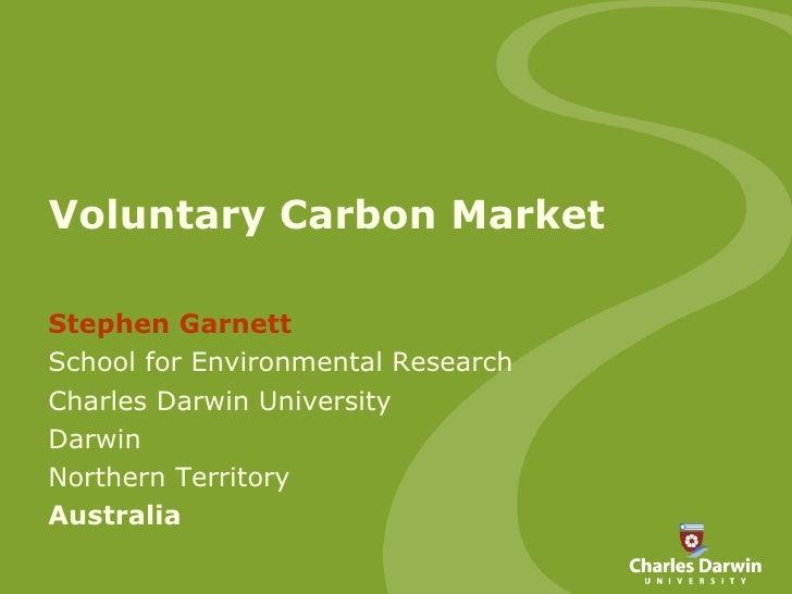 Voluntary Carbon Market Stephen Garnett School for Environmental Research Charles Darwin University Darwin Northern Territ...
