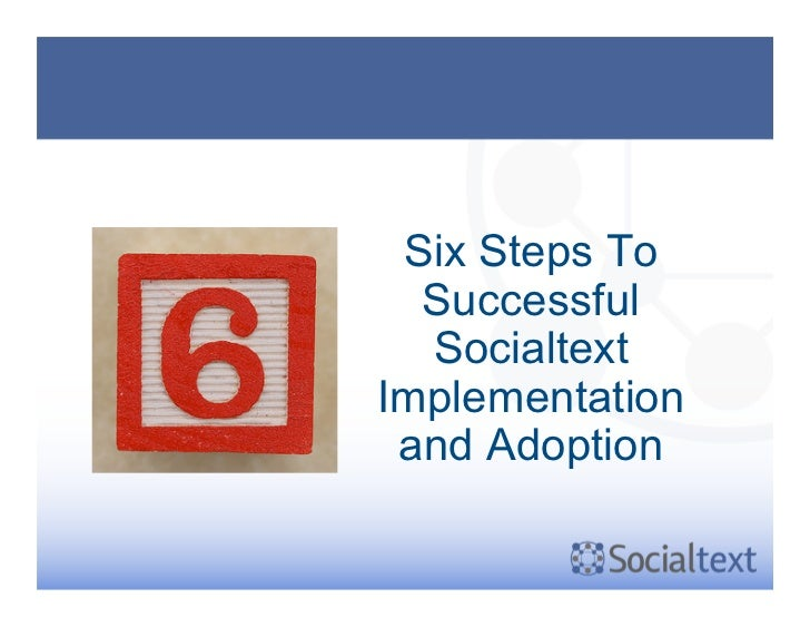 Six Steps To  Successful  Socialtext  Implementation  and Adoption