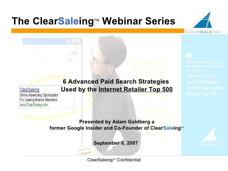 September 6, 2007 The  Clear Sale ing TM  Webinar Series 6 Advanced Paid Search Strategies  Used by the  Internet Retailer...