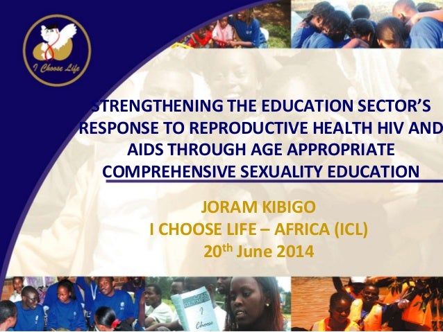 STRENGTHENING THE EDUCATION SECTOR'S RESPONSE TO REPRODUCTIVE HEALTH HIV AND AIDS THROUGH AGE APPROPRIATE COMPREHENSIVE SEXUALITY EDUCATION