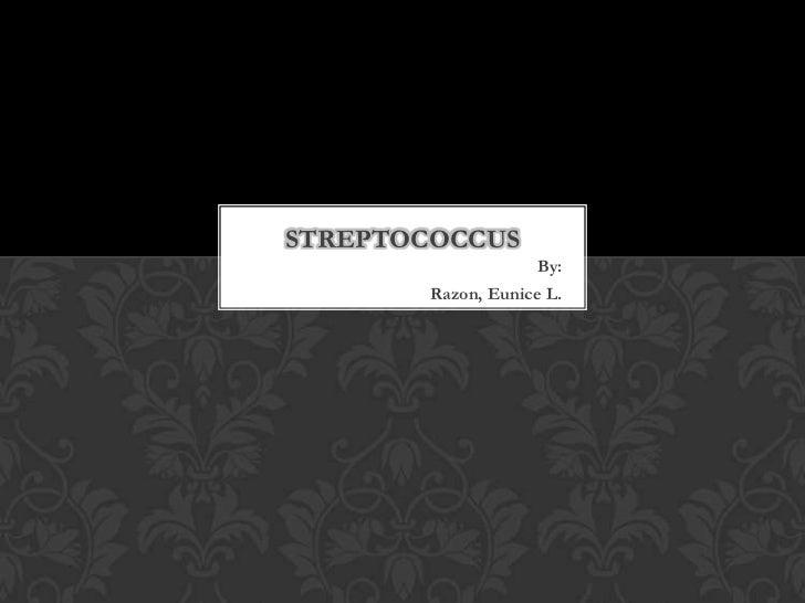 STREPTOCOCCUS                    By:        Razon, Eunice L.