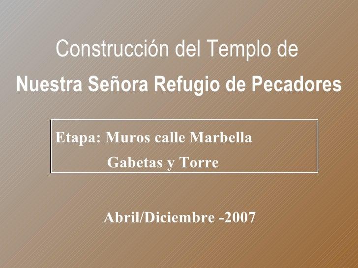 Etapa: Muros calle Marbella  Gabetas y Torre Construcción del Templo de   Nuestra Señora Refugio de Pecadores Abril/Diciem...