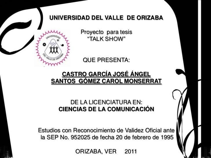 """UNIVERSIDAD DEL VALLE DE ORIZABA               Proyecto para tesis                 """"TALK SHOW""""                QUE PRESENTA..."""