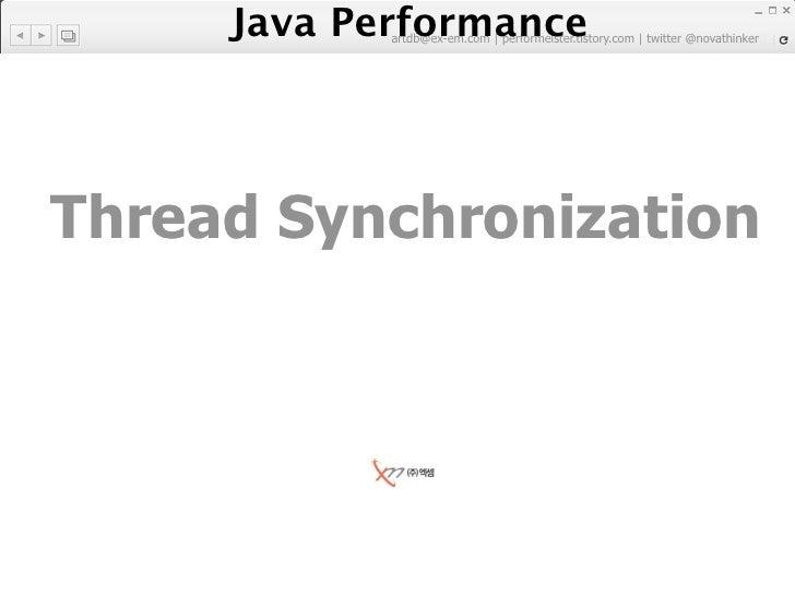 Java Performance             artdb@ex-em.com | performeister.tistory.com | twitter @novathinker     Thread Synchronization