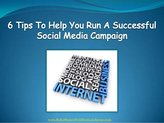 6 Tips To Help You Run A Successful Social Media Campaign