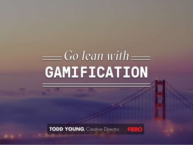 GSummit SF 2014 - Go Lean with Gamification by Todd Young