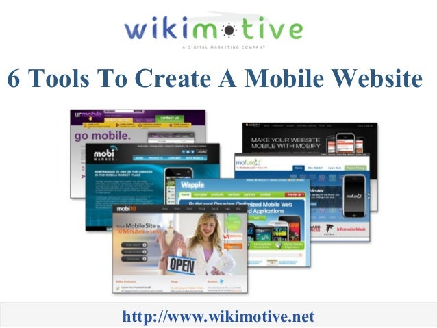 6 Tools To Create A Mobile Website http://www.wikimotive.net