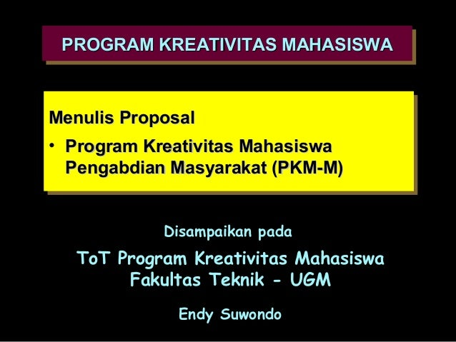 PROGRAM KREATIVITAS MAHASISWA PROGRAM KREATIVITAS MAHASISWAMenulis Proposal Menulis Proposal•• Program Kreativitas Mahasis...