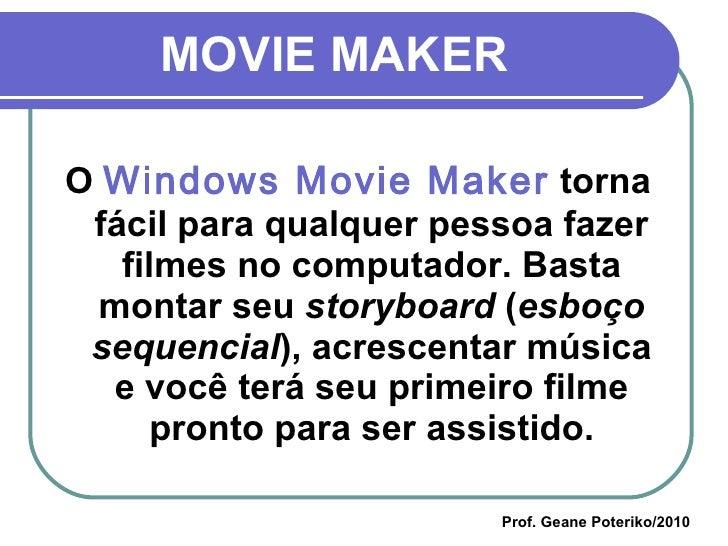 MOVIE MAKER <ul><li>O  Windows Movie Maker  torna fácil para qualquer pessoa fazer filmes no computador. Basta montar seu ...