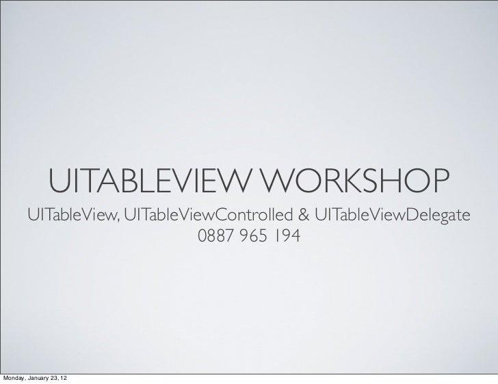 UITABLEVIEW WORKSHOP        UITableView, UITableViewControlled & UITableViewDelegate                               0887 96...