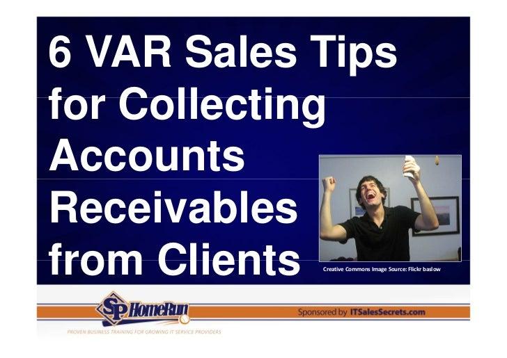 6 VAR Sales Tipsfor CollectingAccountsReceivablesfrom ClientsCreative Commons Image Source: Flickr baslow