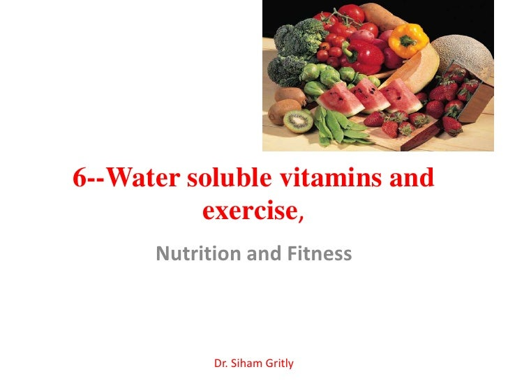 6--Water soluble vitamins and          exercise,      Nutrition and Fitness            Dr. Siham Gritly