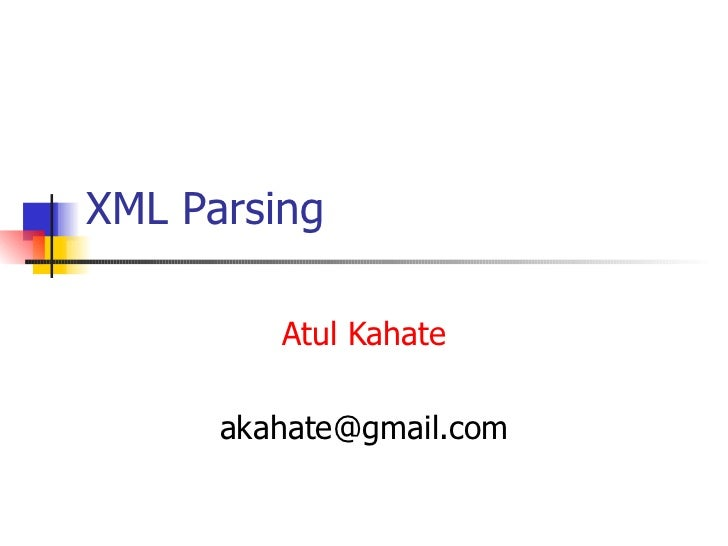 XML Parsing Atul Kahate [email_address]