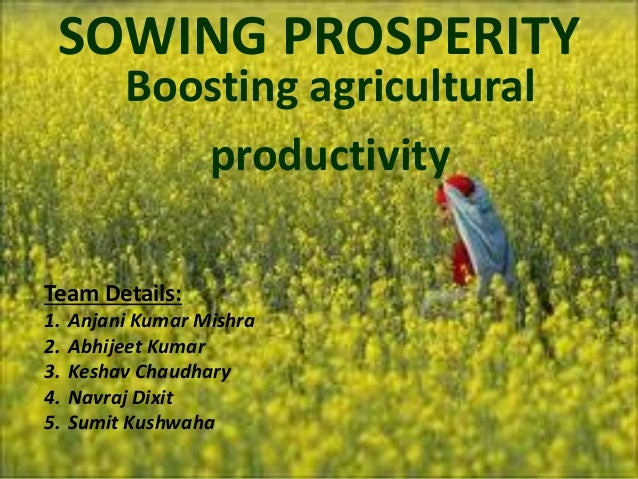 SOWING PROSPERITY Boosting agricultural productivity Team Details: 1. Anjani Kumar Mishra 2. Abhijeet Kumar 3. Keshav Chau...