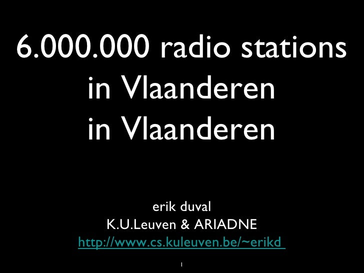 6.000.000 radio stations in Vlaanderen in Vlaanderen erik duval K.U.Leuven & ARIADNE http://www.cs.kuleuven.be/~erikd