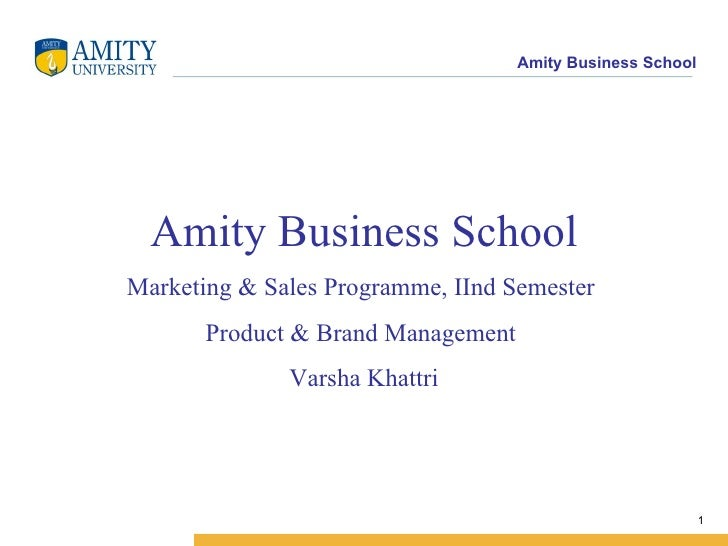 Amity Business School Marketing & Sales Programme, IInd Semester  Product & Brand Management  Varsha Khattri