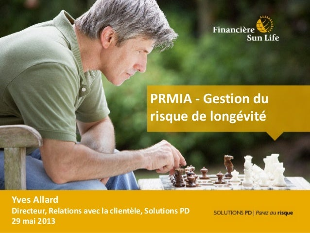 PRMIA - Gestion durisque de longévitéYves AllardDirecteur, Relations avec la clientèle, Solutions PD29 mai 2013