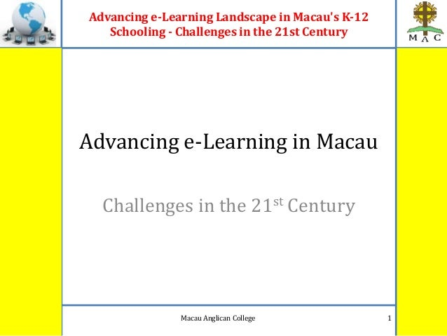 Advancing e-Learning Landscape in Macaus K-12Schooling - Challenges in the 21st CenturyAdvancing e-Learning in MacauChalle...