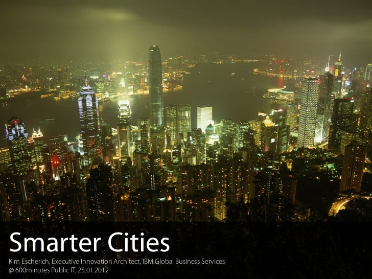 IBM Global Business ServicesSmarter CitiesKim Escherich, Executive Innovation Architect, IBM Global Business Services@ 600...