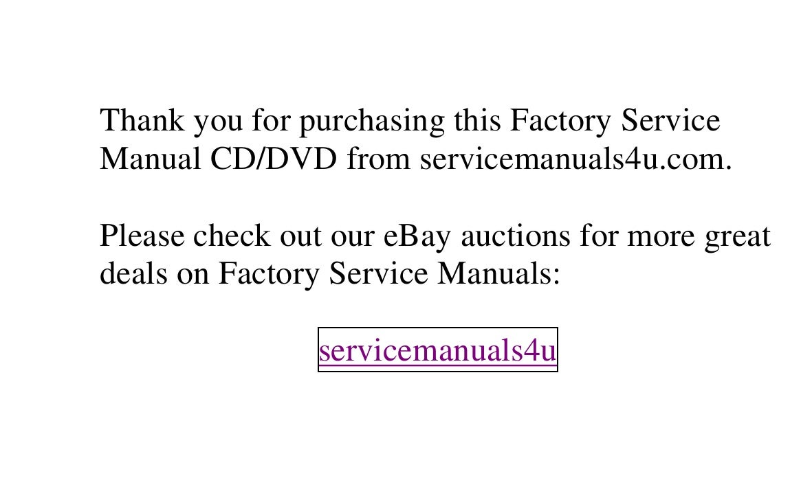 Thank you for purchasing this Factory Service Manual CD/DVD from servicemanuals4u.com.  Please check out our eBay auctions...