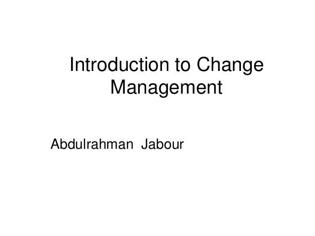 Introduction to Change       ManagementAbdulrahman Jabour