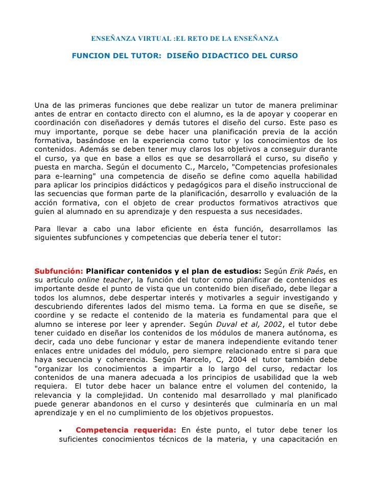 ENSEÑANZA VIRTUAL :EL RETO DE LA ENSEÑANZA          FUNCION DEL TUTOR: DISEÑO DIDACTICO DEL CURSOUna de las primeras funci...