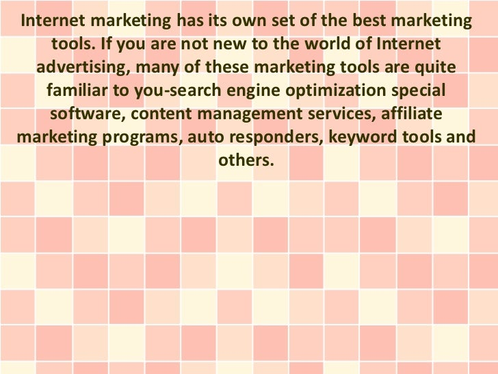 Internet marketing has its own set of the best marketing    tools. If you are not new to the world of Internet  advertisin...